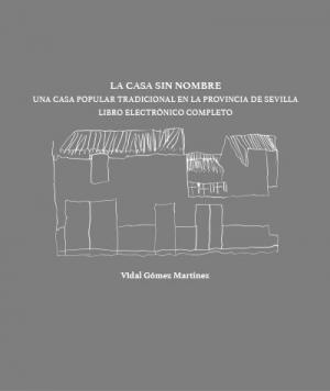 LA CASA SIN NOMBRE - UNA CASA POPULAR TRADICIONAL EN LA PROVINCIA DE SEVILLA