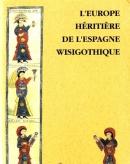 L'Europe héritière de l'Espagne wisigothique: colloque international du CNRS ten