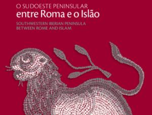 Apresentação do Livro O sudoeste peninsular entre Roma e o Islão – 7 Março - Bej