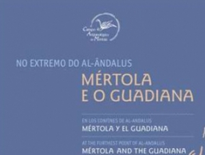 """Exposição itinerante """"No extremo do al-Ândalus. Mértola e o Guadiana"""""""