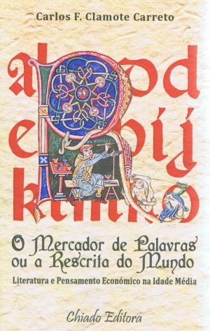 O mercador de palavras ou a rescrita do mundo: literatura e pensamento económico na Idade Média.