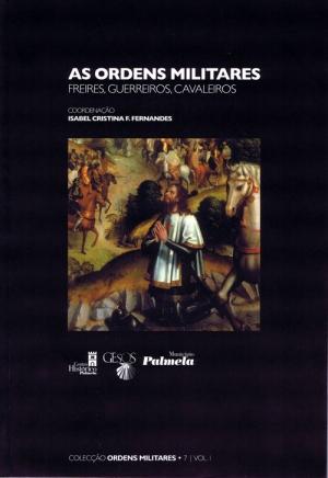 As ordens militares : freires, guerreiros, cavaleiros : actas do VI Encontro sobre Ordens Militares, 10 a 14 de março de 2010.