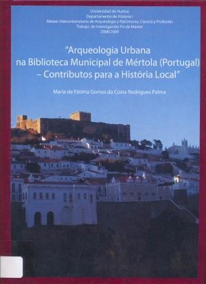 Arqueologia urbana na Biblioteca Municipal de Mértola (Portugal): contributos para a história local