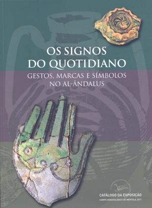 Os signos do quotidiano: gestos, marcas e símbolos no Al-Ândalus.