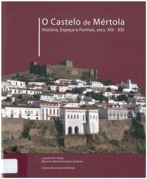 O castelo de Mértola: história, espaço e formas, séculos XIII-XXI