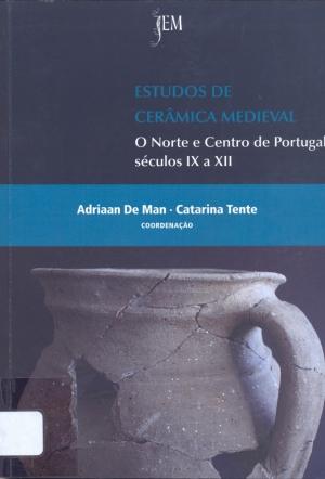 Estudos de cerâmica medieval: o norte e o centro de Portugal - séculos IX a XII