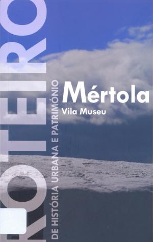 Mértola Vila Museu: roteiro de história urbana e património