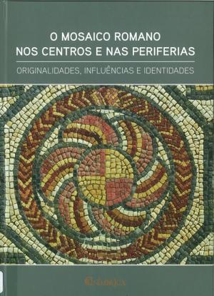 O mosaico romano nos centros e nas periferias : originalidades, influências e id