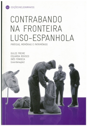 Contrabando na fronteira luso-espanhola : práticas, memórias e patrimónios.