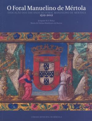 O foral manuelino de Mértola: evocação dos 500 anos do foral manuelino de Mértol