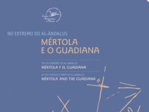 """Exposição """" No Extremo do al-Ândalus: Mértola e o Guadiana"""" em Vila Real de Sant"""